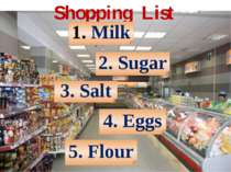 Shopping List Milk 3. Salt 2. Sugar 4. Eggs 5. Flour