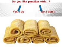 Do you like pancakes with…? Yes, I do No, I don't