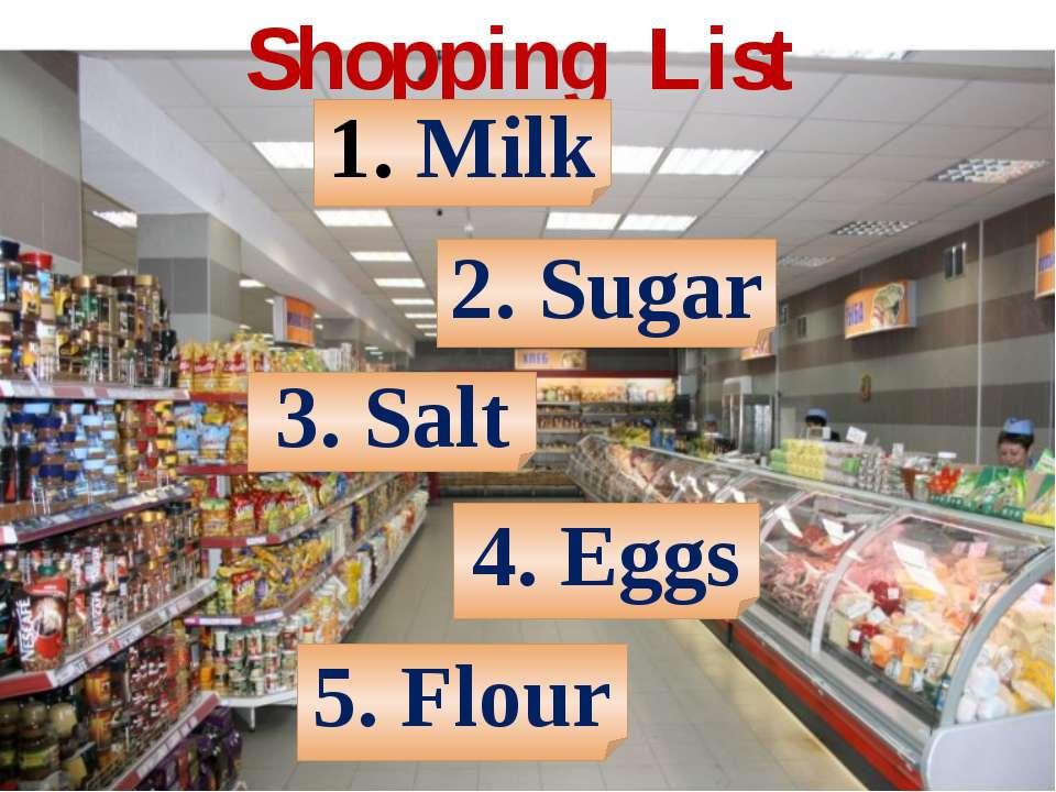 Shopping List Milk 3. Salt 2. Sugar 4. Eggs 5. Flour