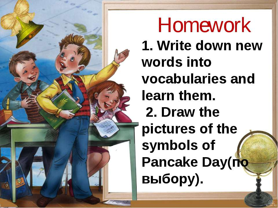 Homework 1. Write down new words into vocabularies and learn them. 2. Draw th...