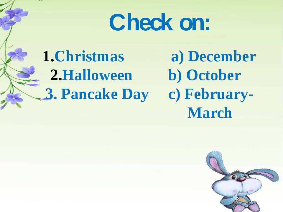 Check on: Christmas a) December Halloween b) October 3. Pancake Day c) Februa...