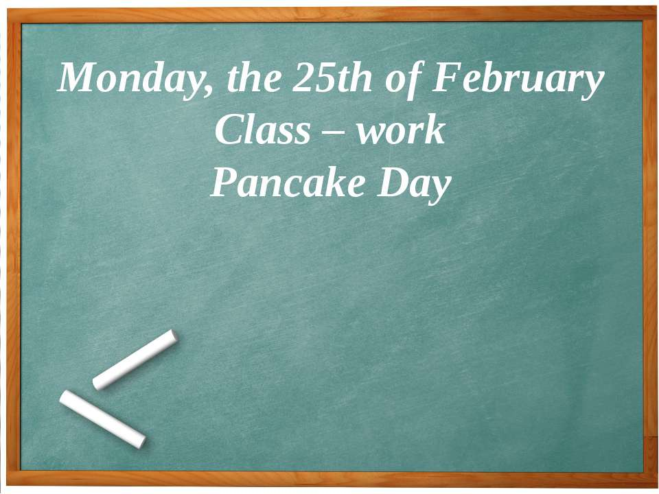 Monday, the 25th of February Class – work Pancake Day