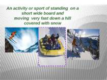 An activity or sport of standing on a short wide board and moving very fast d...