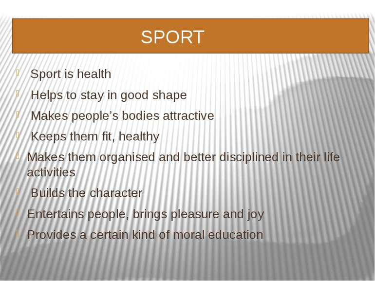 SPORT Sport is health Helps to stay in good shape Makes people's bodies attra...