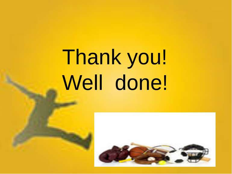 Thank you! Well done!
