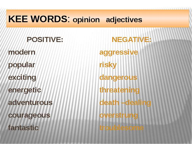 KEE WORDS: opinion adjectives POSITIVE: modern popular exciting energetic adv...