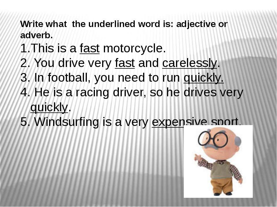 Write what the underlined word is: adjective or adverb. 1.This is a fast moto...