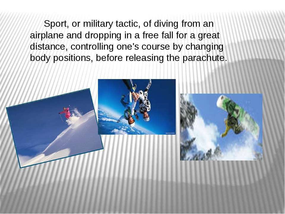 Sport, or military tactic, of diving from an airplane and dropping in a free ...