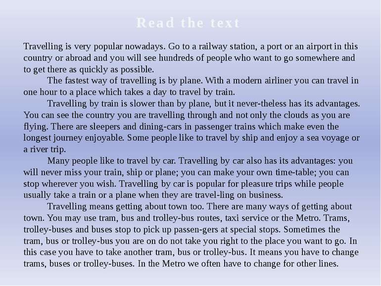 Read the text Travelling is very popular nowadays. Go to a railway station, a...