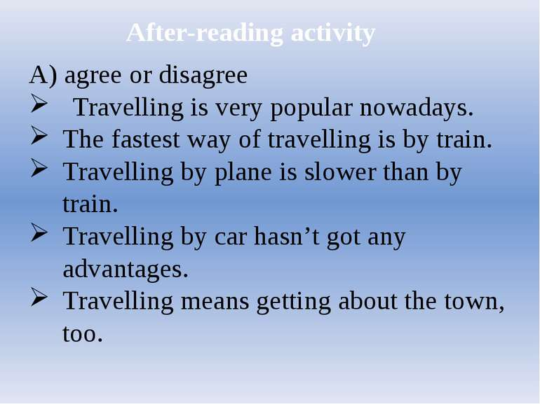 After-reading activity A) agree or disagree Travelling is very popular nowada...
