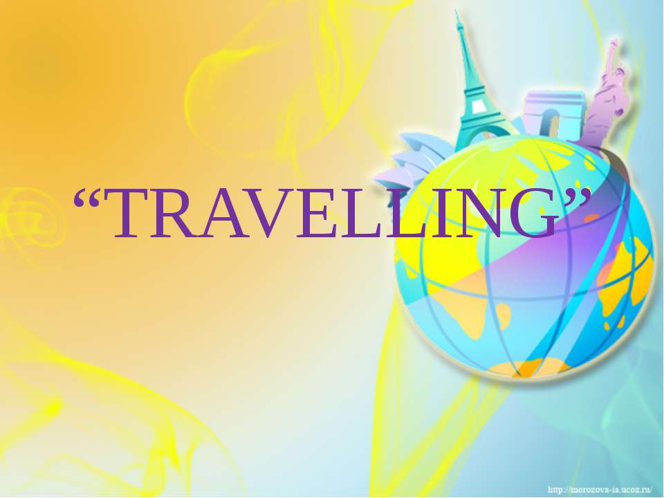 """TRAVELLING"""