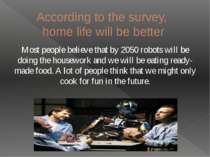 According to the survey, home life will be better Most people believe that by...
