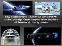 They also believe that travel on our own planet will probably change. Almost ...