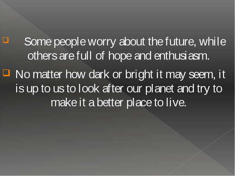 Some people worry about the future, while others are full of hope and enthusi...