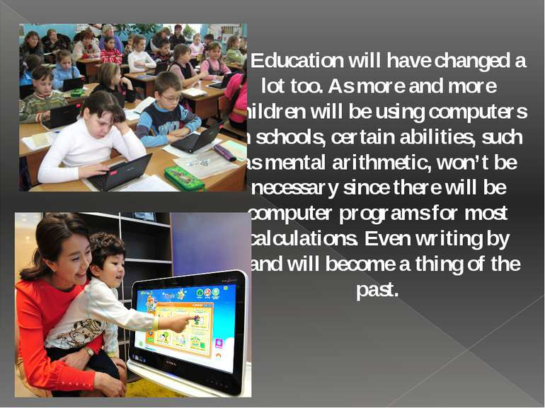 Education will have changed a lot too. As more and more children will be usin...