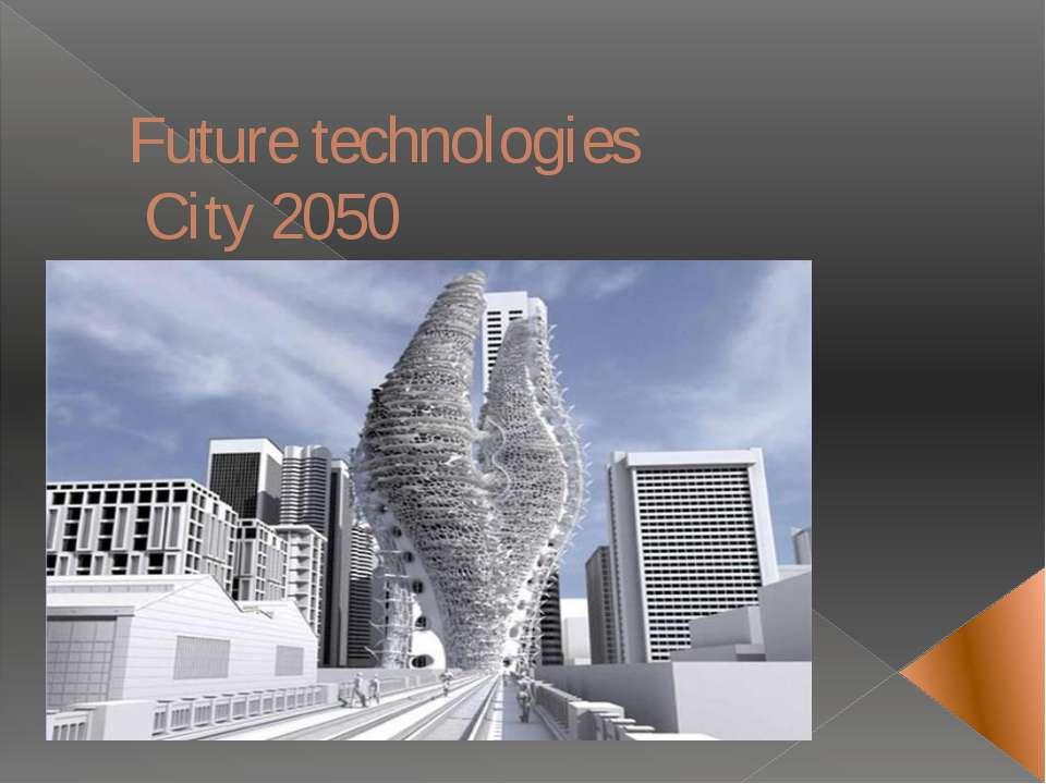 Future technologies City 2050