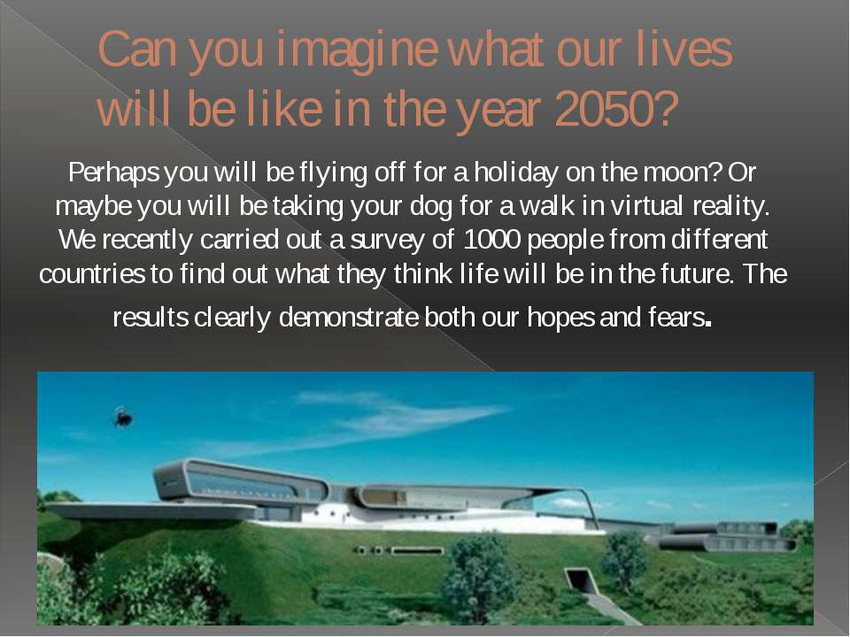 Can you imagine what our lives will be like in the year 2050? Perhaps you wil...