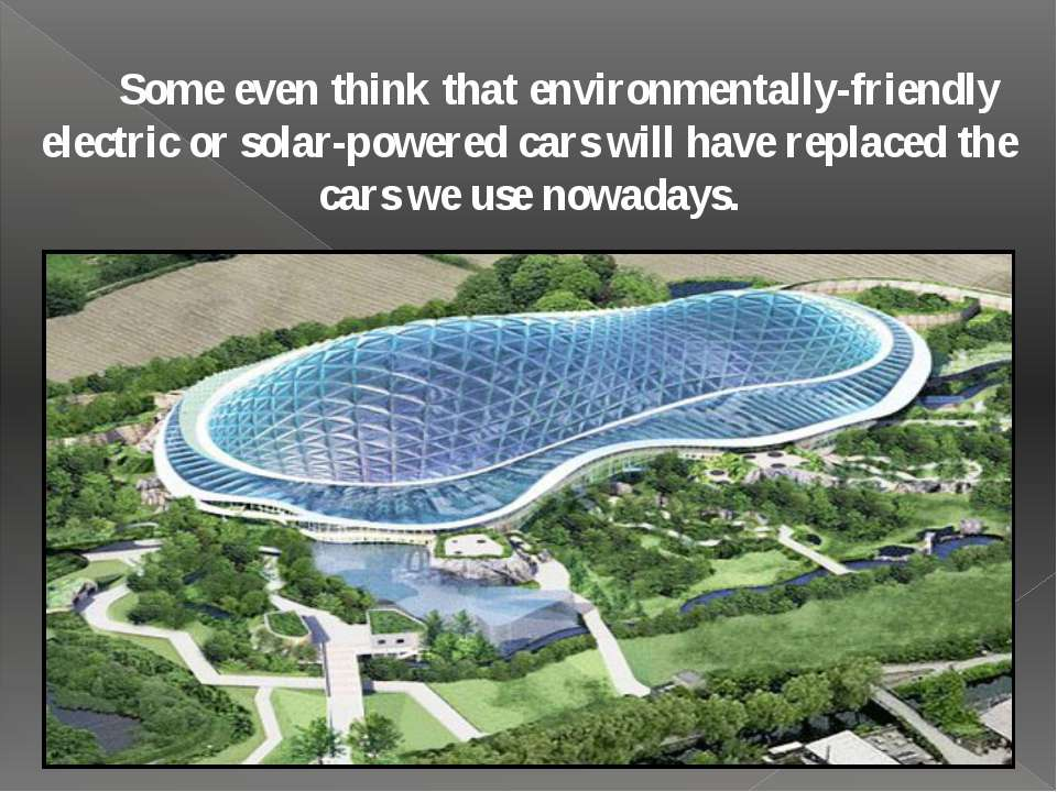 Some even think that environmentally-friendly electric or solar-powered cars ...