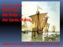 His three ships the Pinta, the Niña and the Santa Maria sailedfromPalos, Sp...