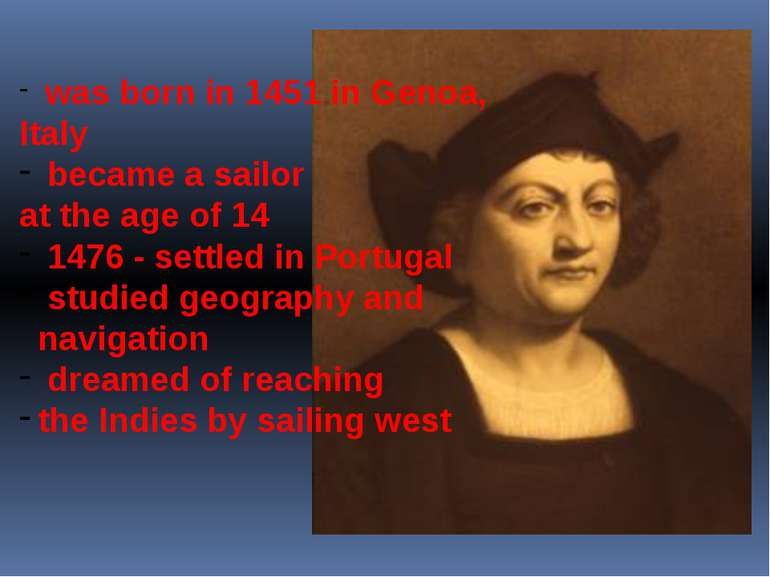 was born in 1451 in Genoa, Italy became a sailor at the age of 14 1476 - set...