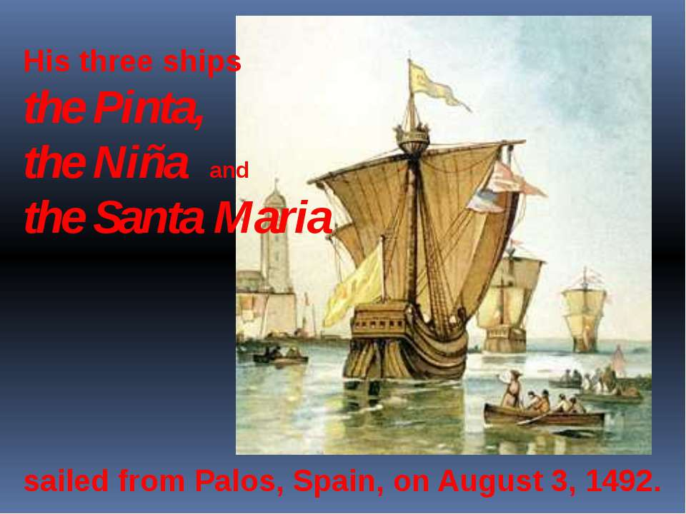 His three ships the Pinta, the Niña and the Santa Maria sailed from Palos, Sp...
