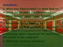 Questions: 1. What was Hippocrates? In what field of science did he make the ...