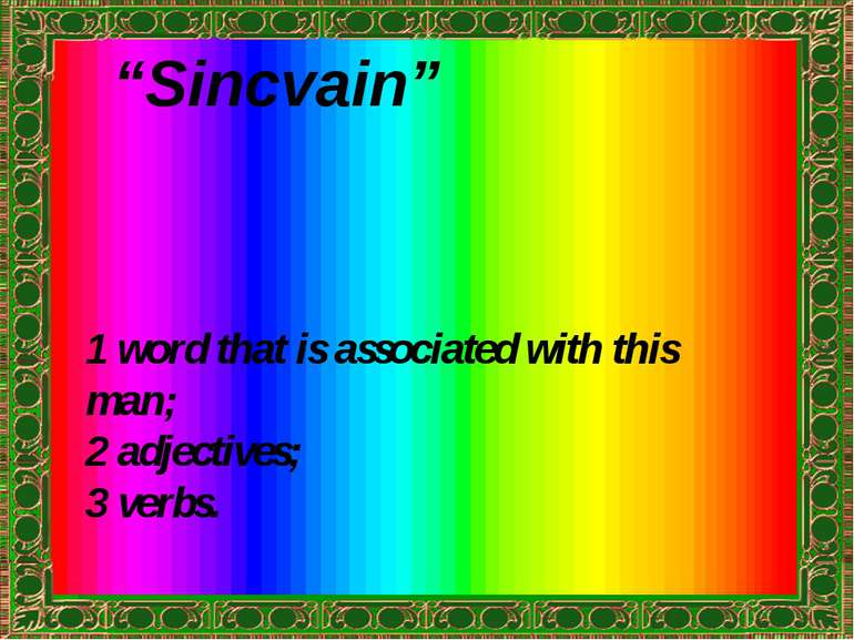 """Sincvain"" 1 word that is associated with this man; 2 adjectives; 3 verbs."