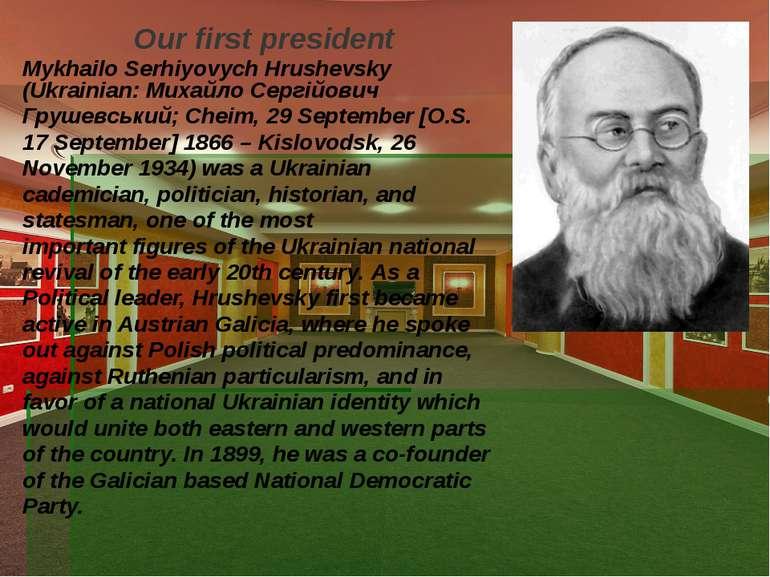 Our first president Mykhailo Serhiyovych Hrushevsky (Ukrainian: Михайло Сергі...