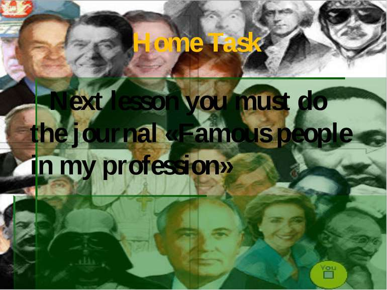 Home Task Next lesson you must do the journal «Famous people in my profession»