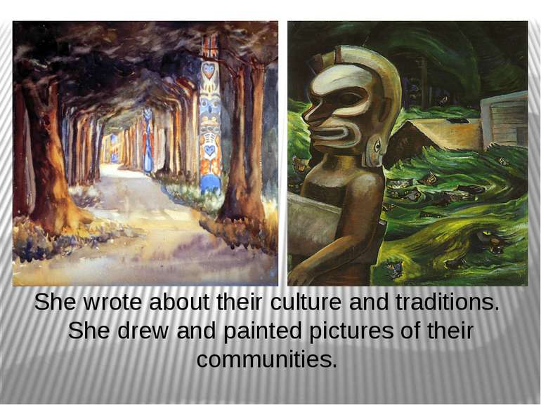 She wrote about their culture and traditions. She drew and painted pictures o...