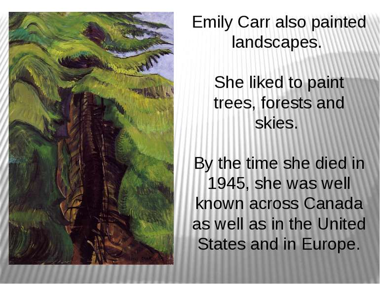 Emily Carr also painted landscapes. She liked to paint trees, forests and ski...
