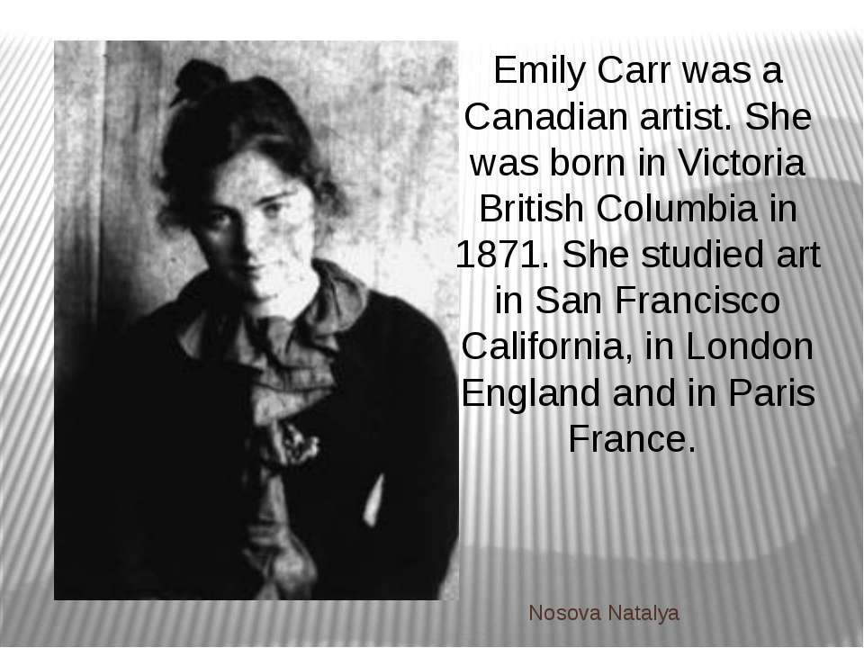 Emily Carr was a Canadian artist. She was born in Victoria British Columbia i...