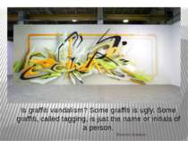 Is graffiti vandalism? Some graffiti is ugly. Some graffiti, called tagging, ...