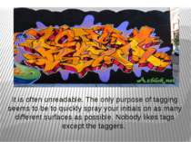 It is often unreadable. The only purpose of tagging seems to be to quickly sp...