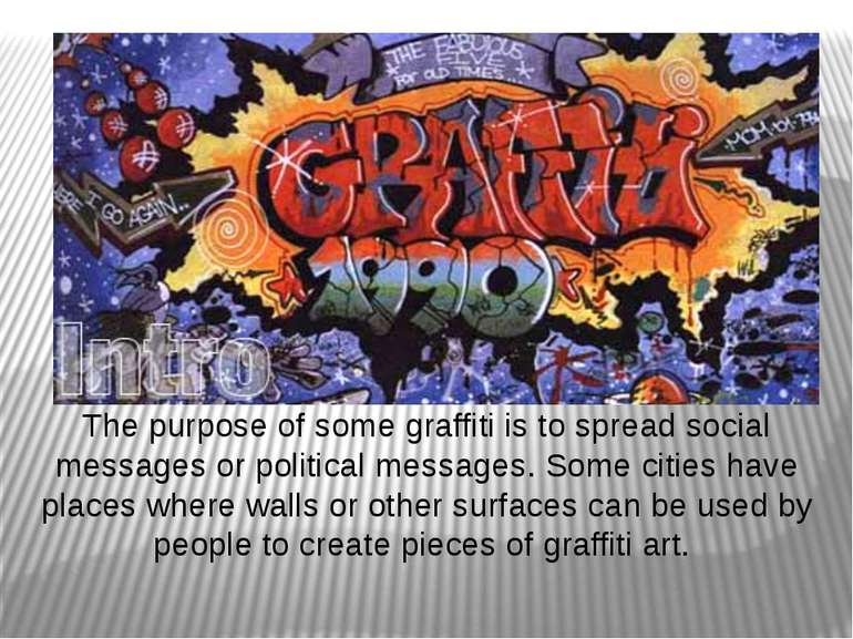 The purpose of some graffiti is to spread social messages or political messag...