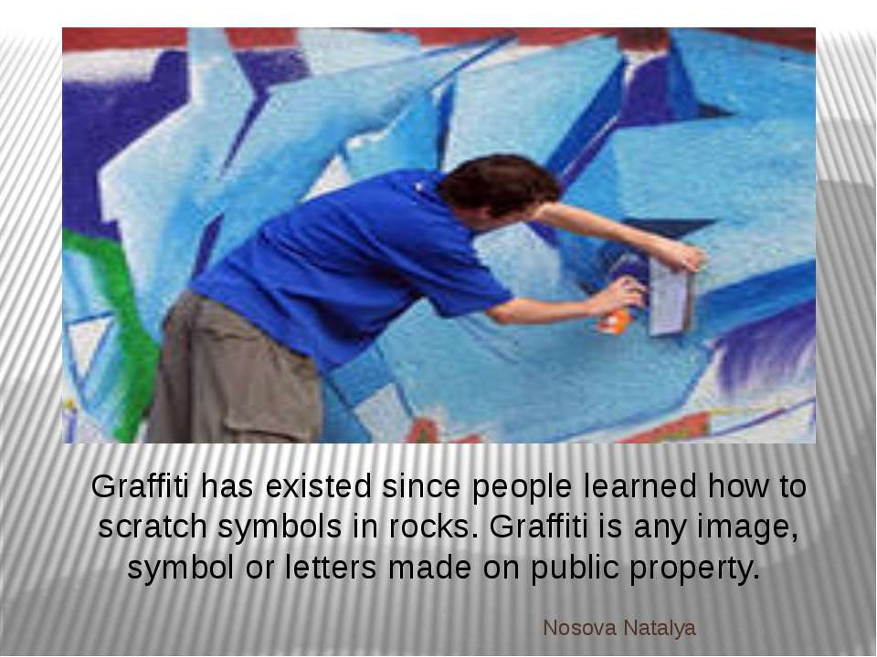 Graffiti has existed since people learned how to scratch symbols in rocks. Gr...