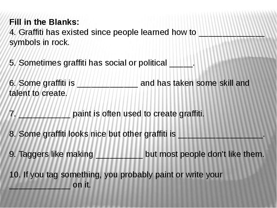 Fill in the Blanks: 4. Graffiti has existed since people learned how to _____...