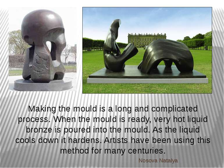 Making the mould is a long and complicated process. When the mould is ready, ...