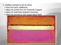 2. Rothko wanted to be an artist from his early childhood. when he joined the...