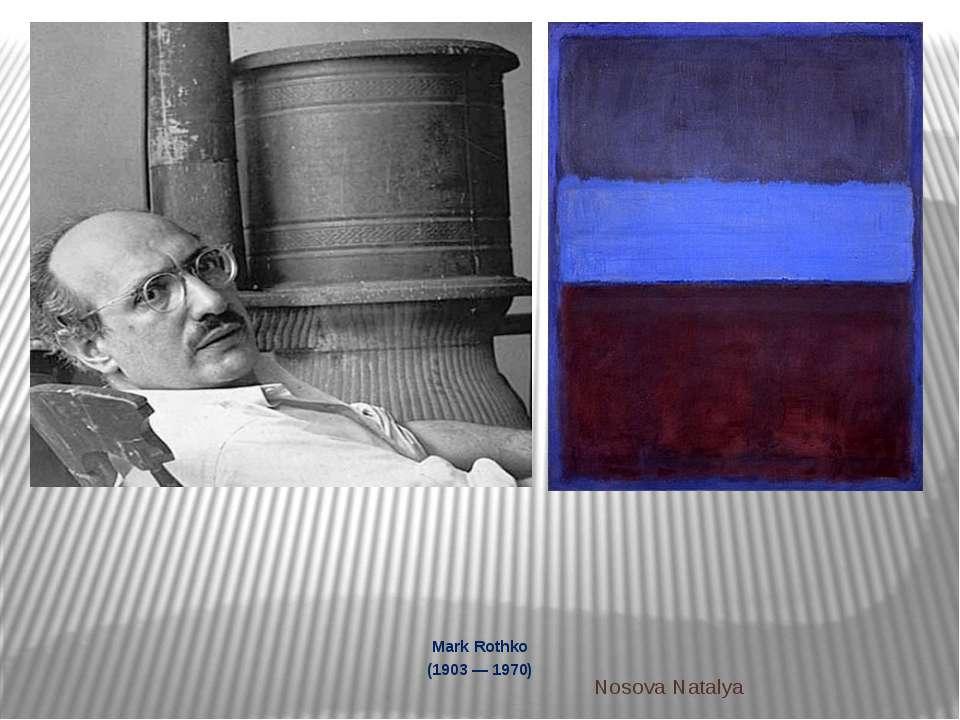 Mark Rothko (1903 — 1970) Nosova Natalya