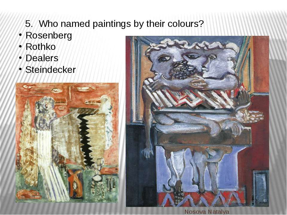 5. Who named paintings by their colours? Rosenberg Rothko Dealers Steindecker...