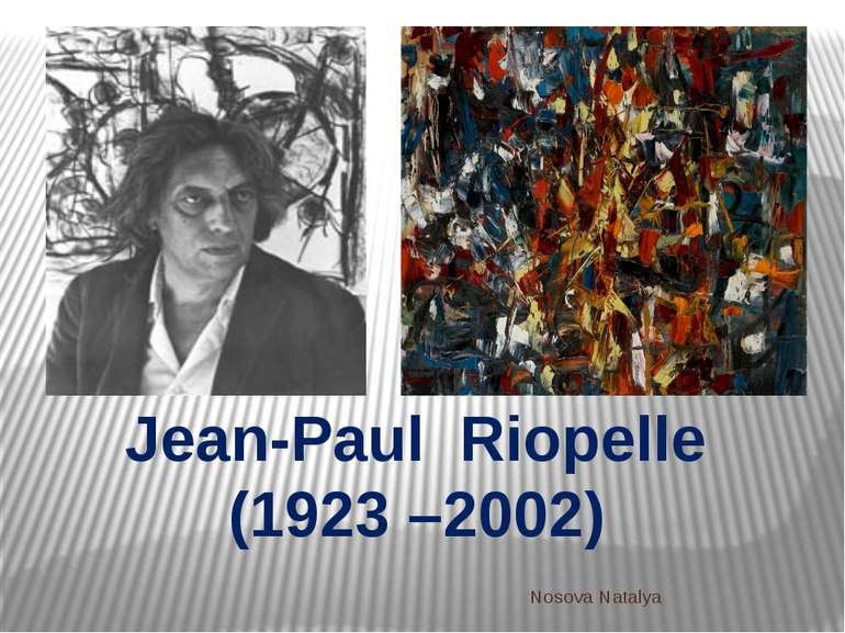 Jean-Paul Riopelle (1923 –2002) Nosova Natalya