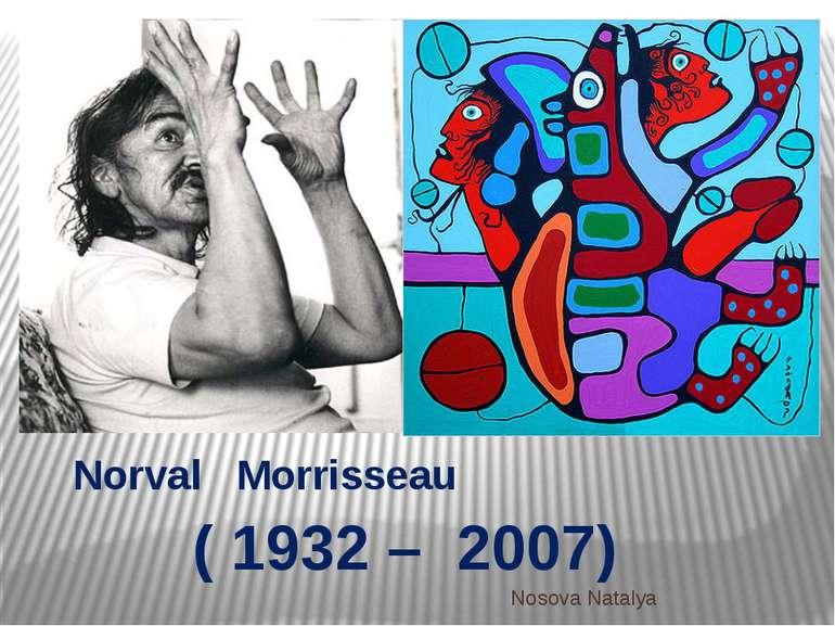 Norval Morrisseau ( 1932 – 2007) Nosova Natalya