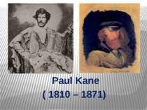 Paul Kane ( 1810 – 1871) Nosova Natalya