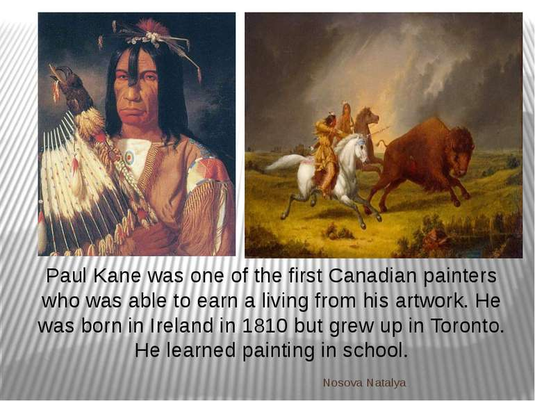 Paul Kane was one of the first Canadian painters who was able to earn a livin...