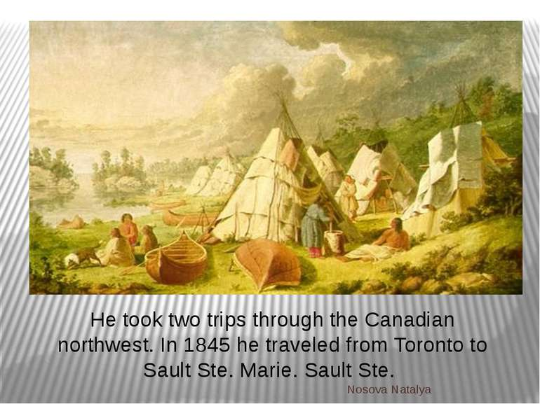 He took two trips through the Canadian northwest. In 1845 he traveled from To...