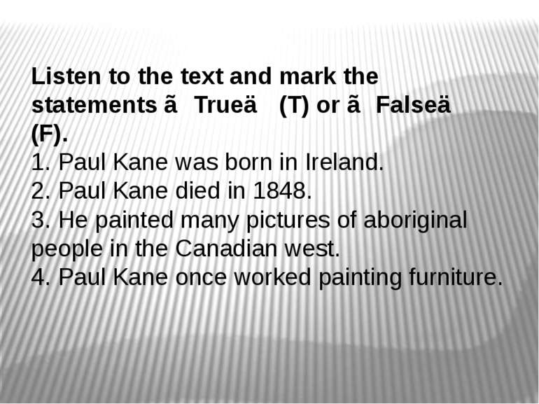 Listen to the text and mark the statements ≪True≫ (T) or ≪False≫ (F). 1. Paul...
