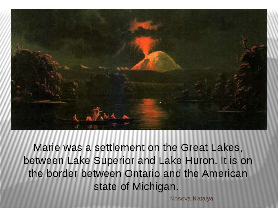 Marie was a settlement on the Great Lakes, between Lake Superior and Lake Hur...