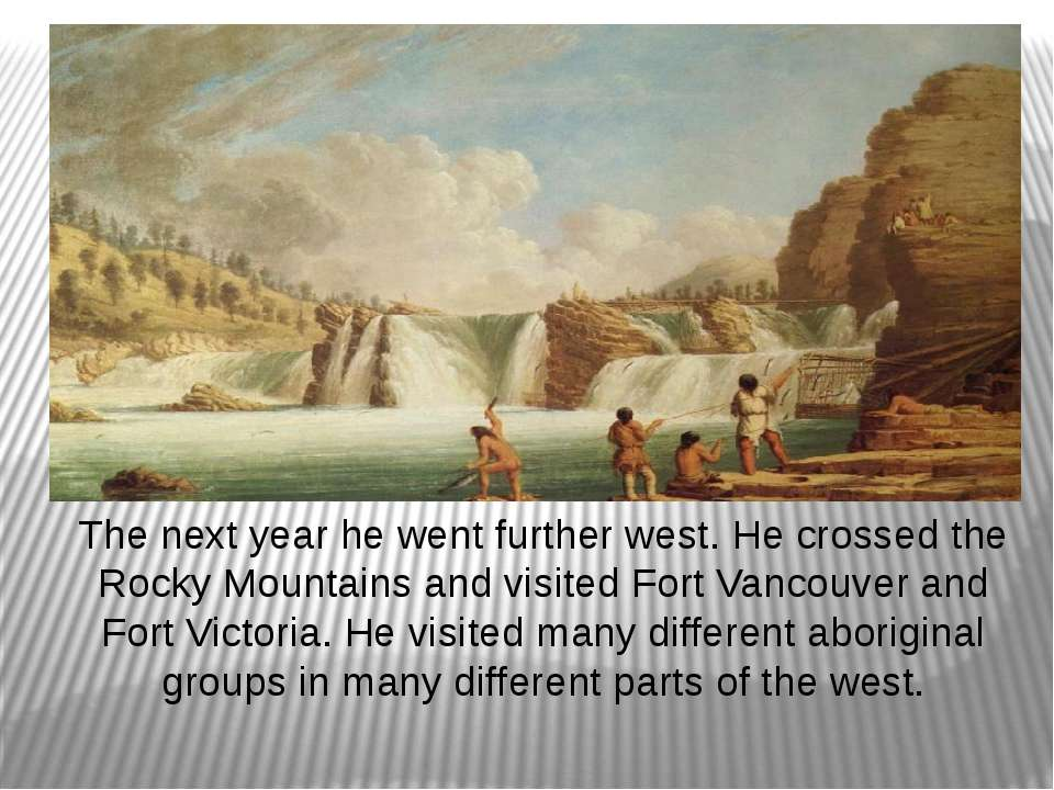 The next year he went further west. He crossed the Rocky Mountains and visite...
