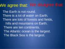 We agree that: We disagree that: The Earth is not round. There is a lot of wa...
